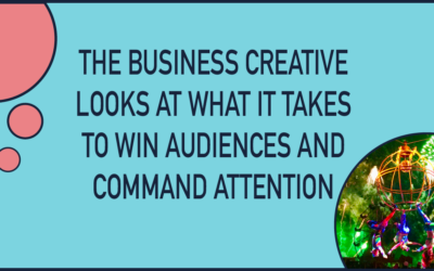 The Business Creative looks at what it takes to win audiences and command attention