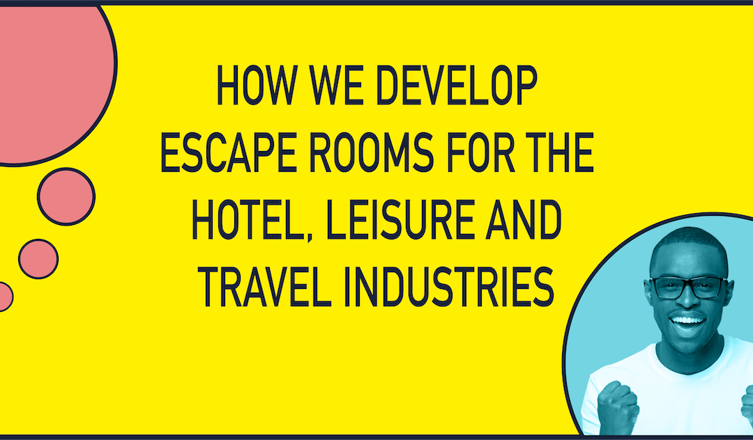 How we develop Escape Rooms for the Hotel, Leisure and Travel Industries