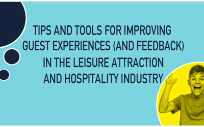 Top tips and tools for improving guest experiences (and feedback) in the Leisure Attraction and Hospitality industry.
